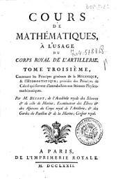 1: *Tome premier, contenant l'arithmétique , la géometrie & la trigonométrie rectiligne. Par M. Bézout ... - A Paris : de l'imprimerie de Ph.-D. Pierres, imprimeur ordinaire du Roi, rue Saint-Jacques, 1781. - [4!, 356, xix, [1! p., VI c. di tav. ripieg. ((Stemma reale sul front. - Segn.: A-Z8 2A4. - L'ultima p. bianca: 3: Tome troisième, contenant les Principes généraux de la mécanique, & l'hydrostatique; précédés des principes de calcul qui servent d'introduction aux sciences physico-mathématiques ...
