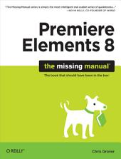 Premiere Elements 8: The Missing Manual: The Missing Manual