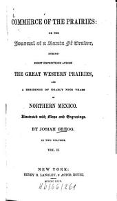 Commerce of the prairies: Or the journal of a Santa-Fé trader, during 8 expeditions across the great Western prairies, and a residence of nearly 9 years in Northern Mexico, Illustr. with maps an engrav. In 2 vol, Volume 2