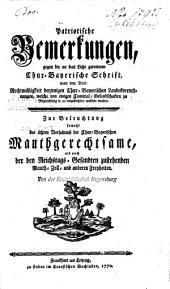 Patriotische Bemerkungen gegen die an das Licht getrettene Chur-Bayerische Schrift unter dem Titel: Rechtmäßigkeit derjenigen Chur-Bayerischen Landesverordnungen, welche vor einigen Comitial-Gesandschaften zu Regenspurg angefochten werden wollen: zur Beleuchtung ... der Mauthgerechtsame ...