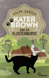 Kater Brown und die Klostermorde: Kriminalroman