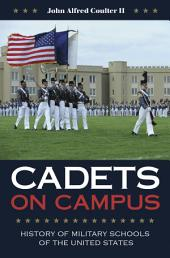 Cadets on Campus: History of Military Schools of the United States