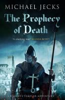 The Prophecy of Death  Knights Templar Mysteries 25  PDF