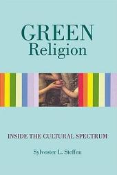 Green Religion: Inside the Cultural Spectrum - Book Three of the Conscious Light Trilogy