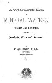 A Complete List of Mineral Waters, Foreign and Domestic, with Their Analysis, Uses and Sources
