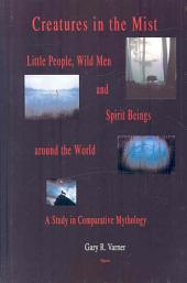 Creatures in the Mist: Little People, Wild Men and Spirit Beings Around the World : a Study in Comparative Mythology