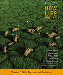 Biology: How Life Works, Volume 1