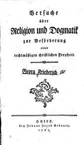 Versuche über Religion und Dogmatik zur Beförderung einer rechtmäßig christlichen Freyheit