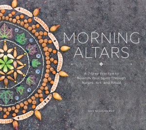 Morning Altars  A 7 Step Practice to Nourish Your Spirit through Nature  Art  and Ritual