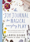 The Joy Journal for Magical Everyday Play Book