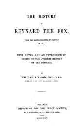 The History of Reynard the Fox: From the Edition Printed by Caxton in 1481 : with Notes, and an Introductory Sketch of the Literary History of the Romance