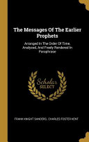 The Messages Of The Earlier Prophets  Arranged In The Order Of Time  Analyzed  And Freely Rendered In Paraphrase PDF