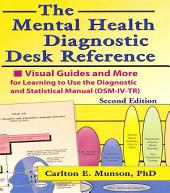 The Mental Health Diagnostic Desk Reference: Visual Guides and More for Learning to Use the Diagnostic and Statistical Manual (DSM-IV-TR), Second