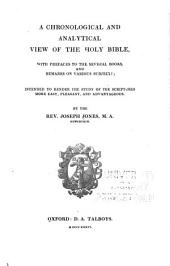 Chronological and Analytical View of the Holy Bible: With Prefaces to the Several Books and Remarks on Various Subjects