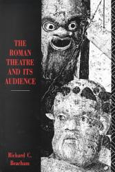 The Roman Theatre And Its Audience Book PDF