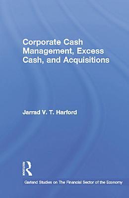 Corporate Cash Management  Excess Cash  and Acquisitions