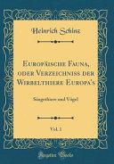 Europäische Fauna, Oder Verzeichniß Der Wirbelthiere Europa's, Vol. 1: Säugethiere Und Vögel (Classic Reprint)