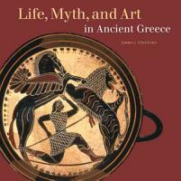 Life Myth And Art In Ancient Greece