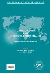 Development Centre Studies Capital Flows and Investment Performance Lessons from Latin America: Lessons from Latin America