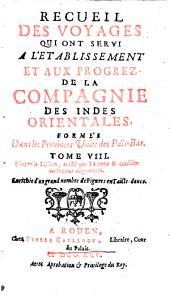 Recueil des voyages qui ont servi à l'établissement et aux progrez de la Compagnie des Indes Orientales, formée dans les Provinces-Unies des Païs-Bas: Volume8