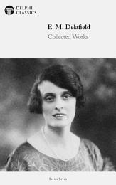 Delphi Collected Works of E. M. Delafield (Illustrated)