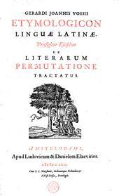 Etymologicon linguae latinae: praefigitur ejusdem de literarum permutatione tractatus