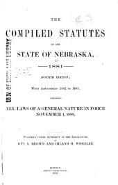 The Compiled Statutes of the State of Nebraska, 1881: With Amendments 1882 to 1889, Comprising All Laws of a General Nature in Force November 1, 1889. Published Under Authority of the Legislature