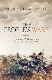 The People's War: Histories of Violence in the German Lands, 1820-1888