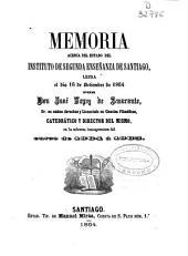 Memoria acerca del estado del Instituto de Segunda Enseñanza de Santiago : leida el día... por... en acto solemne de la apertura del curso de...
