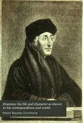 Erasmus, His Life and Character: As Shown in His Correspondence and Works