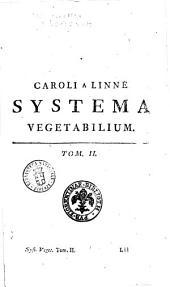 Caroli a Linne ... Systema vegetabilium, secundum classes, ordines, genera, species; cum characteribus, differentiis. Tomus primus [-2.]. Cura Jo. Frid. Gmelin ..: Volume 2