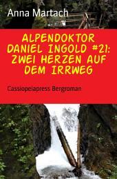 Alpendoktor Daniel Ingold #21: Zwei Herzen auf dem Irrweg: Cassiopeiapress Bergroman