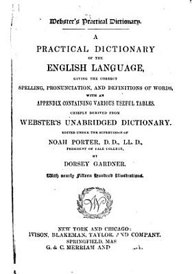 A Practical Dictionary of the English Language  Giving the Correct Spelling  Pronunciation  and Definitions of Words PDF