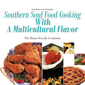 Southern Soul Food Cooking with a Multicultural Flavor