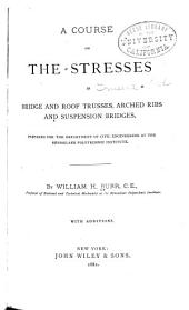 A Course on the Stresses in Bridge and Roof Trusses: Arched Ribs and Suspension Bridges, Prepared for the Department of Civil Engineering at the Rensselaer Polytechnic Institute