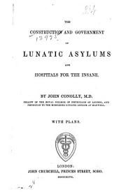 The Construction and Government of Lunatic Asylums and Hospitals for the Insane