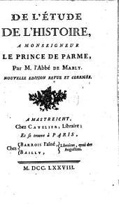 De l'étude de l'histoire,: a Monseigneur le prince de Parme,