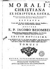 Moralis christiana, 1: ex Scriptura Sacra, traditione, conciliis, patribus et insignibus theologis excerpta ...