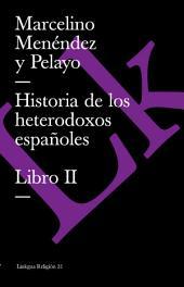 Historia de los heterodoxos españoles. Libro II