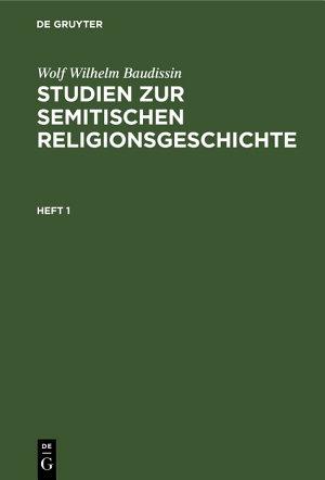 Wolf Wilhelm Baudissin  Studien zur semitischen Religionsgeschichte  Heft 1 PDF