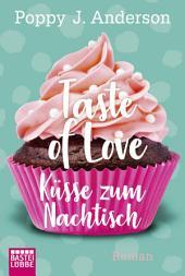 Taste of Love - Küsse zum Nachtisch: Roman