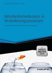 Mitarbeitermotivation in Veränderungsprozessen - mit Arbeitshilfen online: Psychologische Erfolgsfaktoren des Change Managements