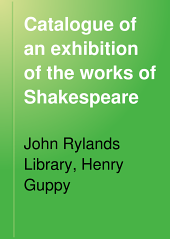 Catalogue of an Exhibition of the Works of Shakespeare: His Sources and the Writings of His Principal Contemporaries