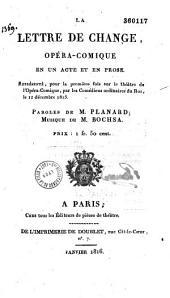 La lettre de change: opéra comique en un acte et en prose
