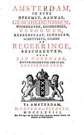 Amsterdam, In Zyne Opkomst, Aanwas, Geschiedenissen, Voorregten, Koophandel, Gebouwen, Kerkenstaat, Schoolen, Schutterye, Gilden En Regeeringe: Volume 13
