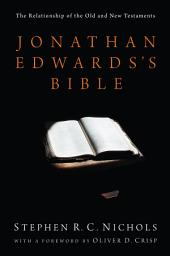 Jonathan Edwards's Bible: The Relationship of the Old and New Testaments