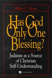 Has God Only One Blessing?: Judaism as a Source of Christian Self-understanding