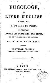 Eucologe, ou, Livre d'église complet a l'usage de Paris: contenant l'office des dimanches, des fétes et de tous les jours de l'année en latin et en français