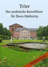 Trier - Der praktische Reiseführer für Ihren Städtetrip