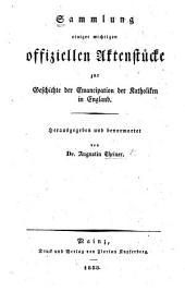 Sammlung einiger wichtigen offiziellen Aktenstücke zur Geschichte der Emancipation der Katholiken in England. Herausgegeben und bevorwortet von A. Theiner